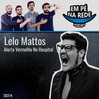 S03E14 - Lelo Mattos - Alerta Vermelho No Hospital