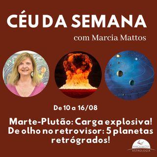 Céu da Semana 10-16/08 Marte-Plutão: Carga explosiva! De olho no retrovisor:5 planetas retrógrados!