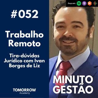 #052 - Trabalho Remoto - Tira-Dúvidas Jurídico com Ivan Borges de Liz
