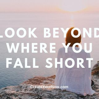 2251 Look Beyond Where You Fall Short