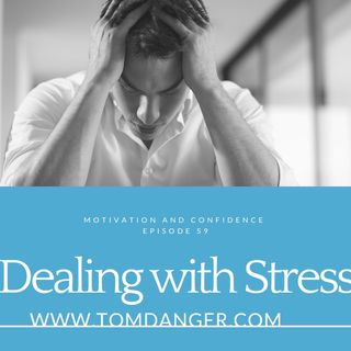 Ep. 59 Dealing with Stress