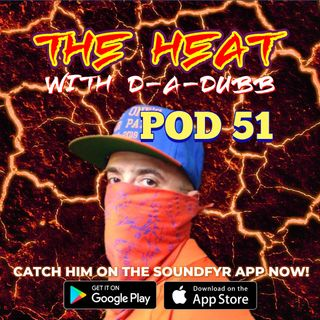 THE HEAT ON SOUNDFYR WITH D-A-DUBB POD51