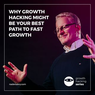 Why Growth Hacking // Growth Hacking Series Podcast // Nader Sabry
