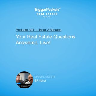 391: Your Real Estate Questions Answered, Live! with Brandon, David, and BP Nation