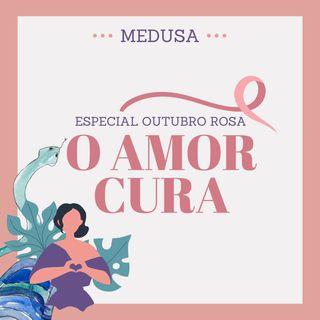 #03 Especial Outubro Rosa: O amor cura