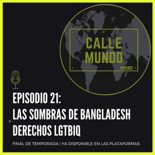 Episodio 21: Las sombras de Bangladesh + Derechos LGTBIQ