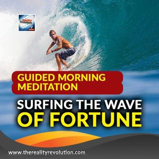 Guided Morning Meditation Surfing The Wave Of Fortune