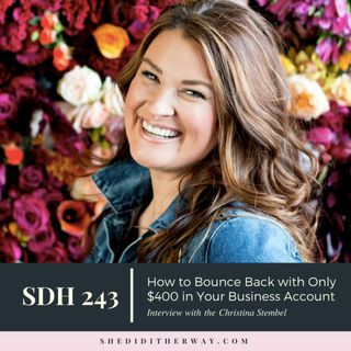 SDH243: How to Bounce Back with Only $400 in Your Business Account with Christina Stembel