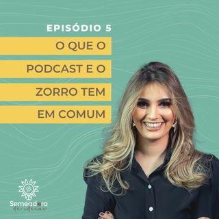 Episódio 5 - O que o podcast e o zorro tem em comum