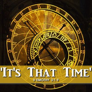 "10-7-18  MESSAGE - ""It's That Time!"""
