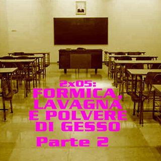 QEF 2x05: FORMICA, LAVAGNA E POLVERE DI GESSO Parte 2