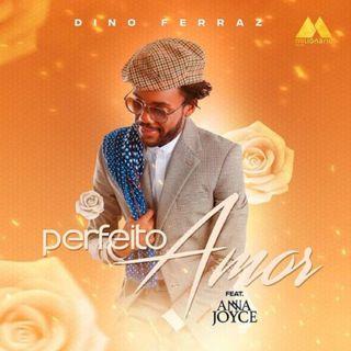 Dino Ferraz - Perfeito Amor (feat. Anna Joyce) (BAIXAR AQUI MP3)