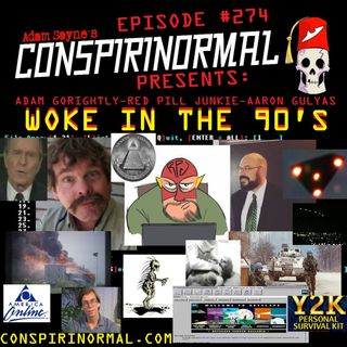 "Conspirinormal Episode 274- ""Woke in the 90s"" Roundtable (Gorightly, Gulyas, Red Pill)"