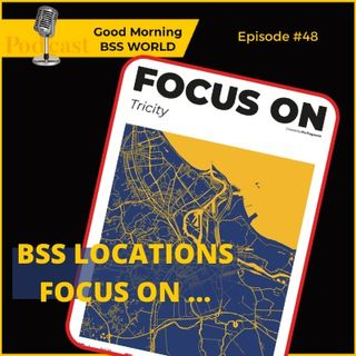 #48 BSS Locations – Focus on TriCity POLAND