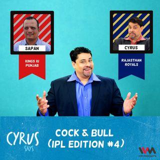 Ep. 263: Cock & Bull (IPL Edition #4)