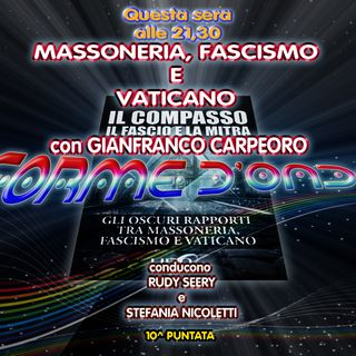 Forme d' Onda - Carpeoro: Massoneria Fascismo Vaticano - 07-12-2017