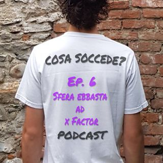 Ep. 6- Sfera Ebbasta ad X Factor