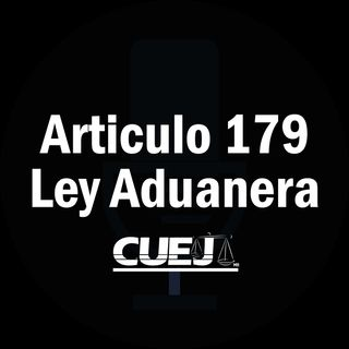 Articulo 179 Ley Aduanera México