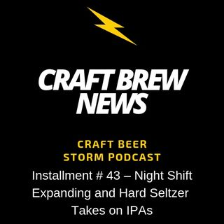 Craft Brew News # 43 – Night Shift Expanding and Hard Seltzer Takes on IPAs