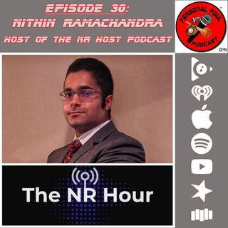 30. Nithin Ramachandra, Host of The NR Hour Podcast
