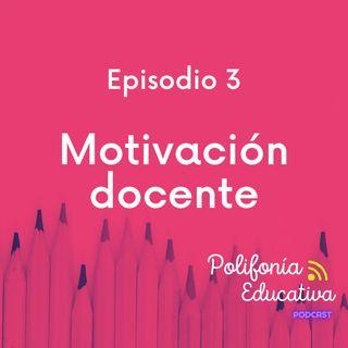 Motivación docente - Episodio 3
