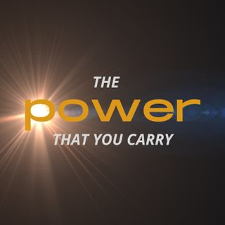 The Power That You Carry