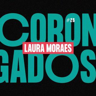 #26 - Corongados: Laura Moraes
