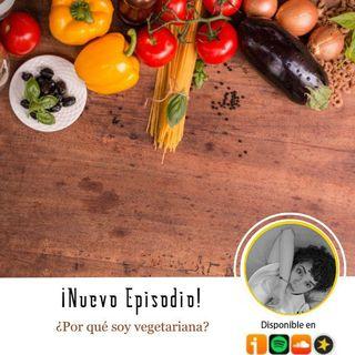 Episodio 4 -  ¿Por qué soy vegetariana?