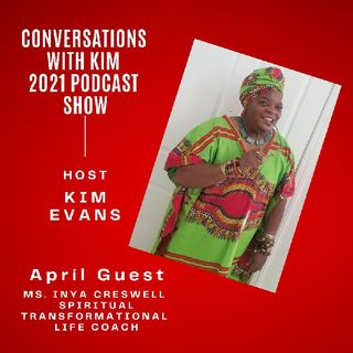 Episode #24: Inya Creswell, Spiritual Transformational Life Coach, and Host, Kim Evans