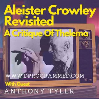EP46: Aleister Crowley Revisited, A Critique On Thelema with Anthony Tyler