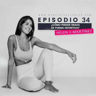 Cap. 34 : ¿Cómo perder grasa de forma definitiva? - Helen Martínez