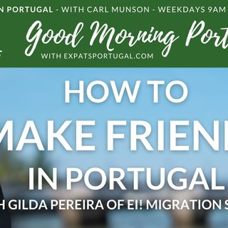 How to make friends in Portugal and Visa update with Gilda Pereira