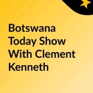 Episode 4 - Botswana Today (Vaccine Roll Out And DIS)