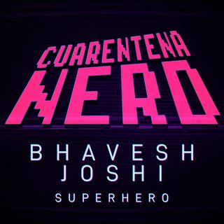 Cuarentena Nerd: Bhavesh Joshi Superhero