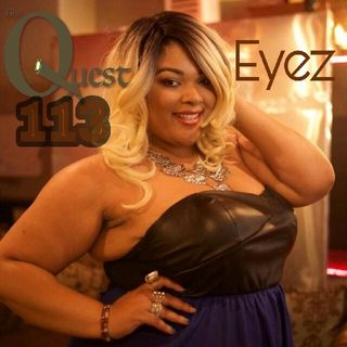 The Quest 113.  Eyez