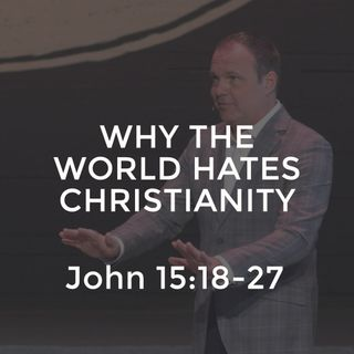 John #33 - Why The World Hates Christianity