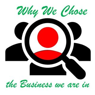 Why We Chose the Business We Are In