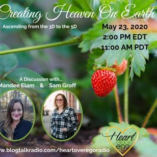 Creating Heaven On Earth: Ascending from the 3D to the 5D with Sam Groff