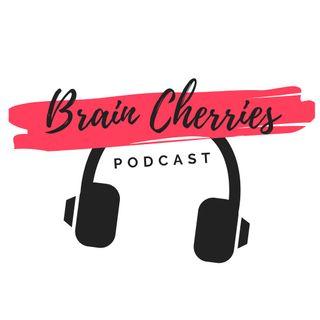 Brain Cherries Podcast
