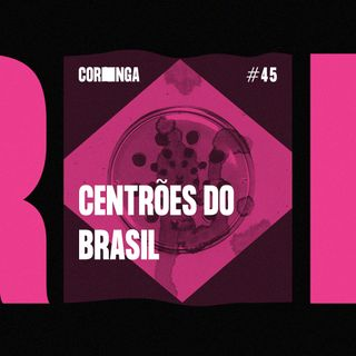 #45 - Centrões do Brasil