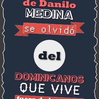 Danilo Medina Se Le Olvidó El Dominicanos Que Vive Fuera Del Pais
