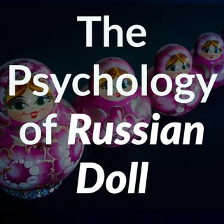 The Psychology of Russian Doll