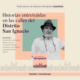 """Ep # 2 """"Las historias y la toponimia desde San Ignacio - Luis Fernando Arbeláez"""