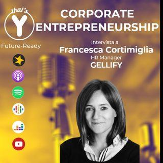 """""""Corporate Entrepreneurship"""" con Francesca Cortimiglia GELLIFY [Future-Ready!]"""