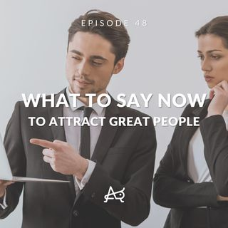 Why You Should Care About Attracting Great People: WTSN Episode 48