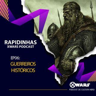 XWARS RAPIDINHAS #06 Guerreiros Históricos