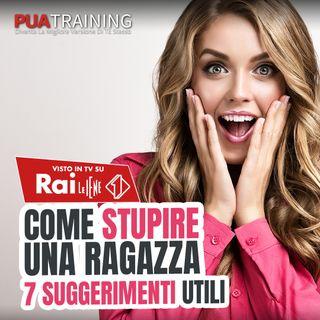 #37 Come stupire una ragazza: 7 suggerimenti utili