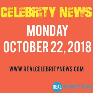 Celebrity News for Monday October 22, 2018