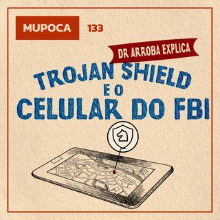 Dr. Arroba explica: Trojan Shield e o celular do FBI