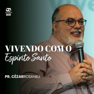 Vivendo com o Espírito Santo // pr. Cézar Rosaneli